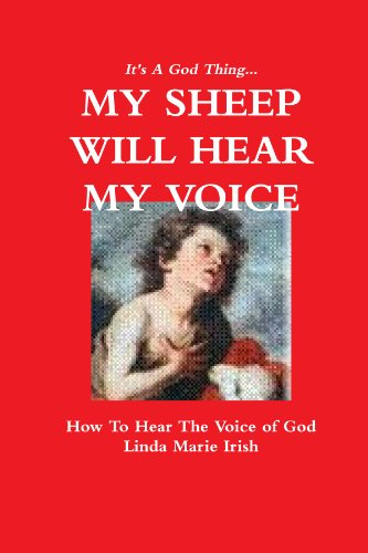 It's A God Thing. . .MY SHEEP WILL HEAR MY VOICE 2nd Edition: Linda Marie Irish