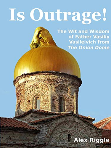 9781458321428: Is Outrage! The Wit and Wisdom of Father Vasiliy Vasileivich from The Onion Dome