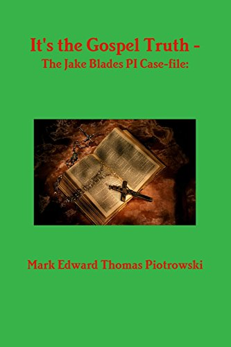 9781458384935: It's the Gospel Truth - The Jake Blades PI Case-file