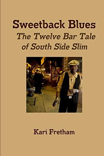 Sweetback Blues: The Twelve Bar Tale of South Side Slim: Fretham, Kari
