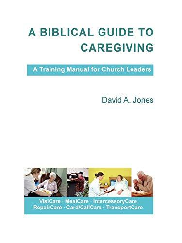 A Biblical Guide To Caregiving: David A. Jones