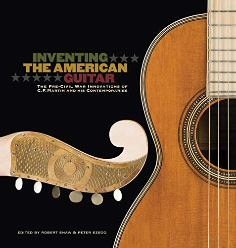9781458405760: Inventing the American Guitar: The Pre-Civil War Innovations of C.F. Martin and His Contemporaries