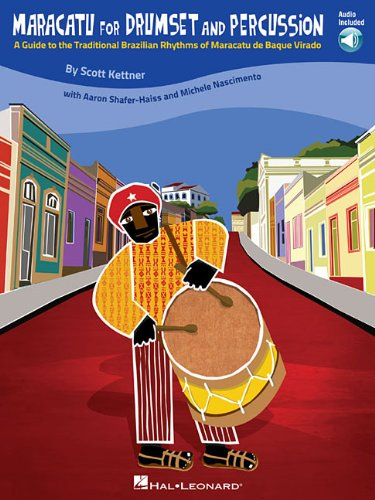 Maracatu for Drumset and Percussion: A Guide to the Traditional Brazilian Rhythms of Maracatu de ...