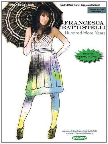 Francesca Battistelli: Hundred More Years {with} Piano/Guitar/Vocal: Battistelli, ...