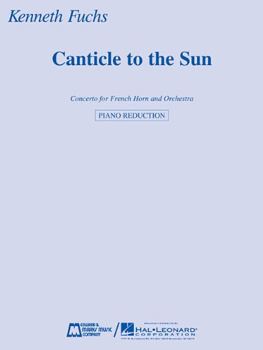 9781458419125: CANTICLE TO THE SUN - CONCERTO FOR FRENCH HORN AND ORCHESTRA - HORN AND PIANO REDUCTION