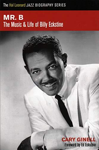 9781458419804: Mr. B.: The Music and Life of Billy Eckstine (Hal Leonard Jazz Biographies)