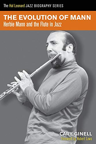 The Evolution of Mann: Herbie Mann and the Flute in Jazz (Hal Leonard Jazz Biography): Ginell, Cary