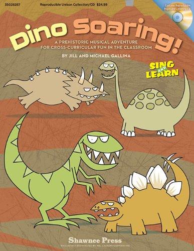 Dino Soaring!: A Prehistoric Musical Adventure for Cross-Curricular Fun in the Classroom: Gallina, ...