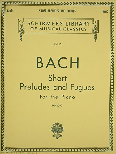 SHORT PRELUDES AND FUGUES FOR THE PIANO VOL 15: J S Bach