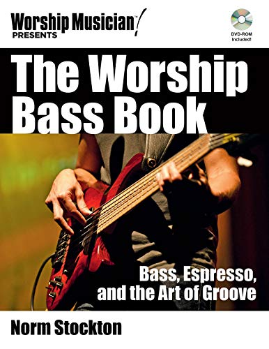 The Worship Bass Book: Bass, Espresso, and the Art of Groove (Book/DVD-ROM)) (Worship Musician...