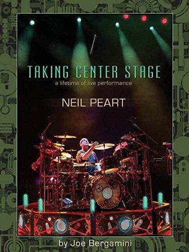 9781458494276: Neil Peart: Taking Center Stage: A Lifetime of Live Performance