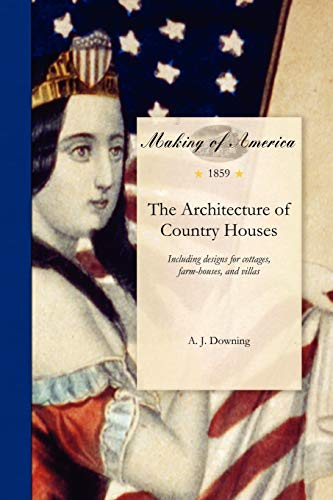 9781458501363: Architecture of Country Houses: Including designs for cottages, farm-houses, and villas, with remarks on interiors, furniture, and the best modes of ... With three hundred and twenty illustrations.
