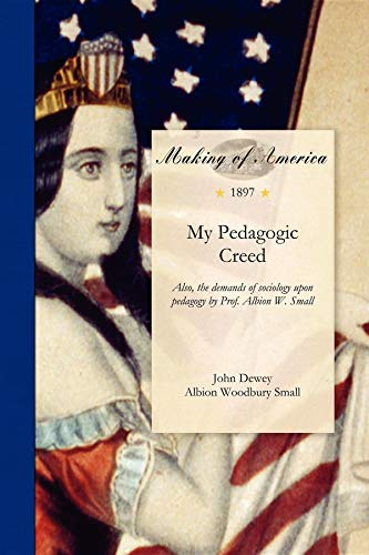9781458501417: My Pedagogic Creed: Also, the demands of sociology upon pedagogy by Prof. Albion W. Small