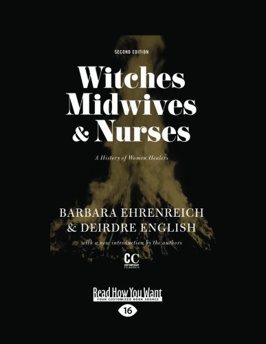 Witches, Midwives, and Nurses: A History of Women Healers (1458715310) by Barbara Ehrenreich; Deirdre English