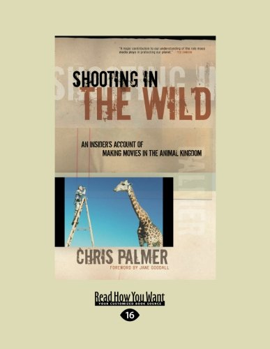 9781458715586: Shooting in the Wild: An Insiders Account of Making Movies in the Animal Kingdom