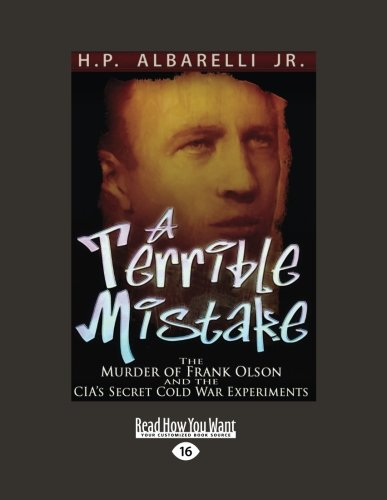 9781458716576: A Terrible Mistake: The Murder of Frank Olson and the CIAs Secret Cold War Experiments (Large Print 16pt), Volume 3