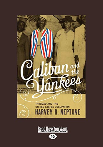 Caliban and the Yankees: Trinidad and the United States Occupation: Harvey R. Neptune