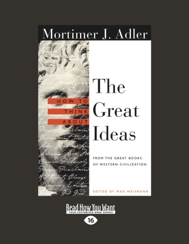 9781458720054: How to Think About the Great Ideas: From the Great Books of Western Civilization(Volume 1 of 2 ), Volume 1