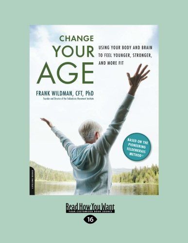 9781458720979: Change Your Age: Using Your Body and Brain To Feel Younger, Stronger, and More Fit
