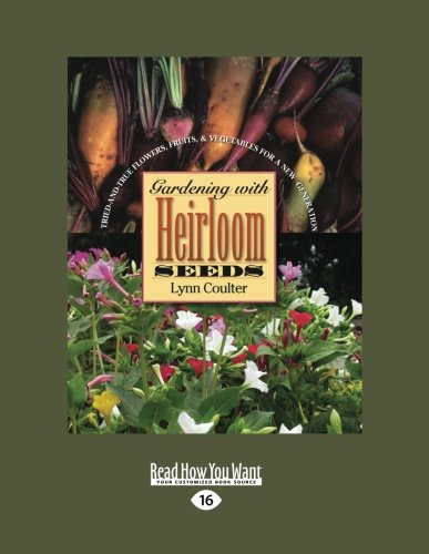 9781458722171: Gardening with Heirloom Seeds: Tried-and-True Flowers, Fruits, and Vegetables for a New Generation