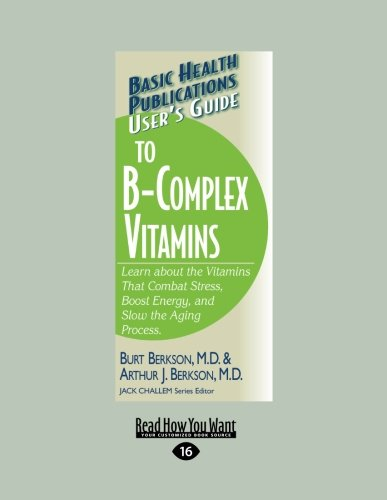 9781458722461: User's Guide to the B-Complex Vitamins: Learn About the Vitamins That Combat Stress, Boost Energy, and Slow the Aging Process.