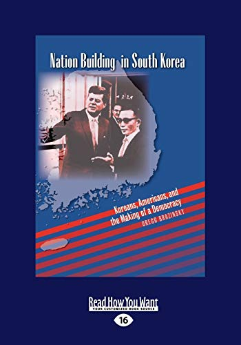 Nation Building in South Korea: Koreans, Americans, and the Making of a Democracy: Gregg Brazinsky