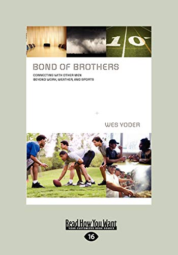 9781458723796: Bond of Brothers: Connecting With Other Men Beyond Work, Weather, and Sports