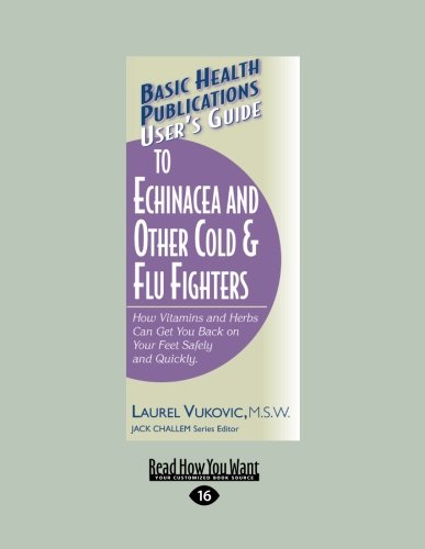 9781458724038: User's Guide to Echinacea and Other Cold & Flu Fighters: How Vitamins and Herbs can Get You Back on Your Feet Safely and Quickly.