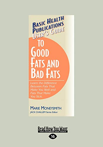 9781458725363: User's Guide to Good Fats and Bad Fats: Learn the Difference Between Fats That Make You Well and Fats That Make You Sick