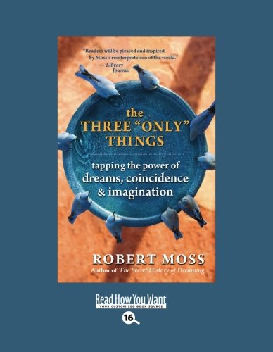 """9781458727503: The Three """"""""Only"""""""" Things (EasyRead Large Bold Edition): Tapping the Power of Dreams, Coincidence & Imagination"""