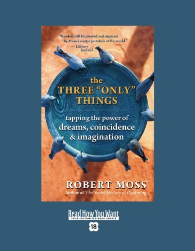 """9781458727541: The Three """"Only"""" Things: Tapping the Power of Dreams, Coincidence & Imagination: Easyread Super Large 18pt Edition"""