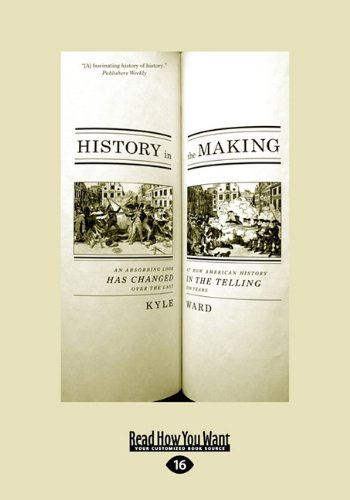 9781458729927: History in the Making: An Absorbing Look at How American History Has Changed in the Telling Over the Last 200 Years