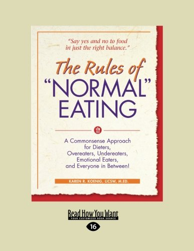 9781458731548: The Rules of Normal Eating: A Commonsense Approach for Dieters, Overeaters, Undereaters, Emotional Eaters, and Everyone in Between!