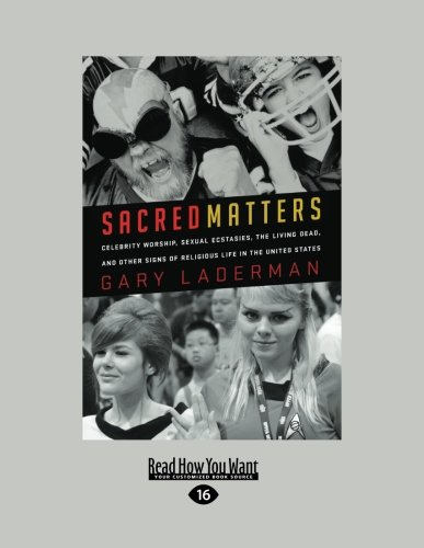 9781458731746: Sacred Matters: Celebrity Worship, Sexual Ecstasies, the Living Dead, and Other Signs of Religious Life in the United States
