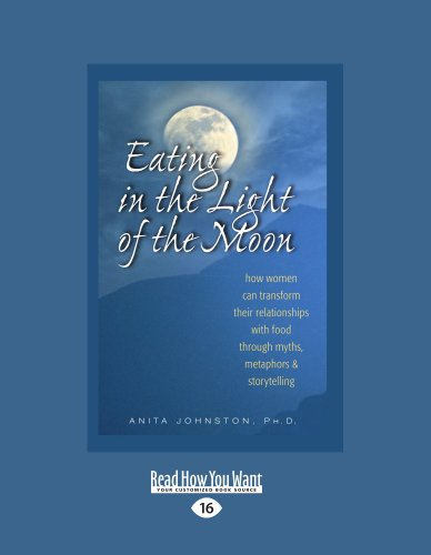 9781458731920: Eating in the Light of the Moon: How Women Can Transform Their Relationships with Food Through Myths, Metaphors & Storytelling