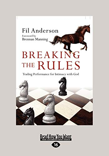 Breaking the Rules: Trading Performance for Intimacy with God (Large Print 16pt): Fil Anderson