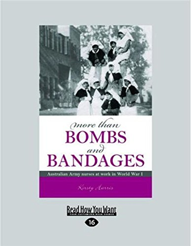 9781458738585: More than Bombs and Bandages: Australian army nurses at work in world war I