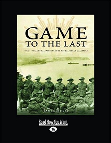 9781458738851: Game to the Last: The 11th Australian Infantry Battalion at Gallipoli