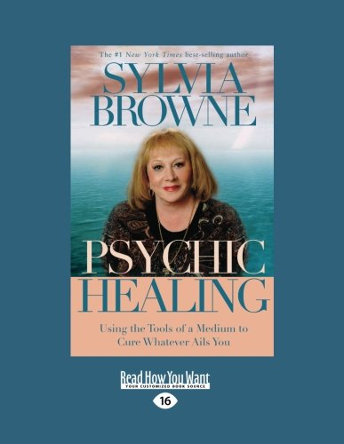 Psychic Healing: Using the Tools of a Medium to Cure Whatever Ails You: Sylvia Browne