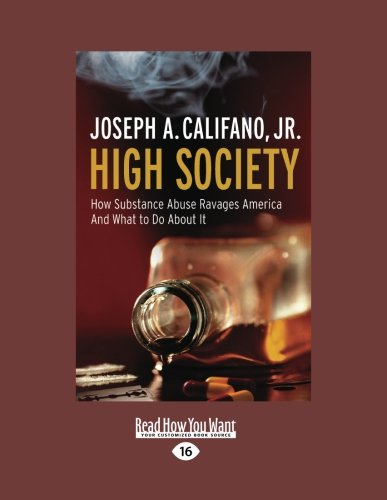 9781458745002: High Society: How Substance Abuse Ravages America and What to Do About It