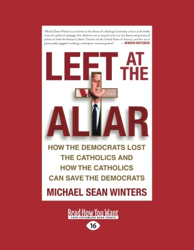 9781458749703: Left at the Altar: How The Democrats Lost The Catholics and How The Catholics Can Save The Democrats