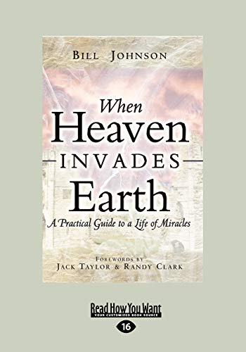 9781458750723: When Heaven Invades Earth: A Practical Guide to a Life of Miracles