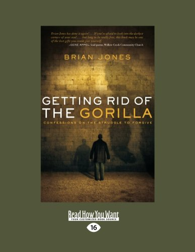 9781458752314: Getting Rid of the Gorilla: Confessions on the Struggle to Forgive: Confessions on the Struggle to Forgive