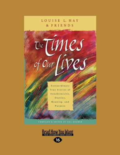 9781458753960: The Times of Our Lives: Extraordinary True Stories of Synchronicity, Destiny, Meaning, and Purpose