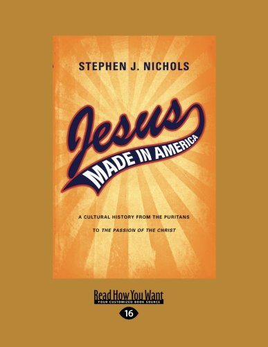 9781458755407: Jesus Made in America: A Cultural History from the Puritans to the Passion of the Christ