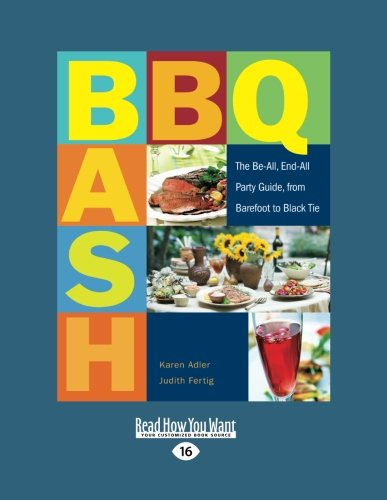 9781458756237: BBQ Bash: The Be-All, End-All Party Guide, from Barefoot to Black Tie