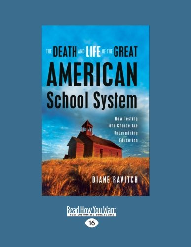 9781458756428: Death and Life of the Great American School System: How Testing and Choice Are Undermining Education