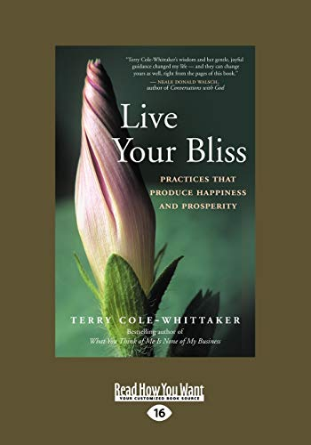 Live Your Bliss: Practices That Produce Happiness and Prosperity: Terry Cole-Whitaker