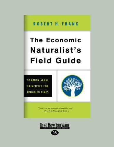 9781458758484: The Economic Naturalist's Field Guide: Common Sense Principles for Troubled Times