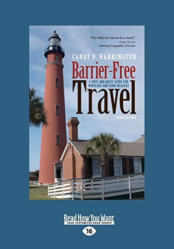 Barrier-Free Travel: A Nuts and Bolts Guide for Wheelers and Slow Walkers, 3rd Edition: Candy B. ...